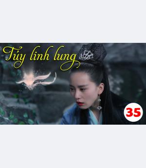 Túy Linh Lung - Lost Love In Times - Tập 35