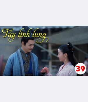 Túy Linh Lung - Lost Love In Times - Tập 39